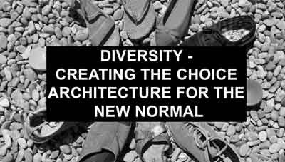 Diversity – Creating the choice architecture for the new normal