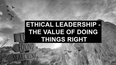 Ethical Leadership –	The value of doing things right