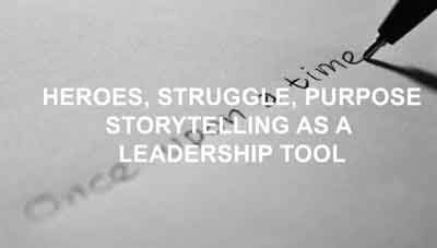 Heroes, Struggle, Purpose – Storytelling as a leadership tool
