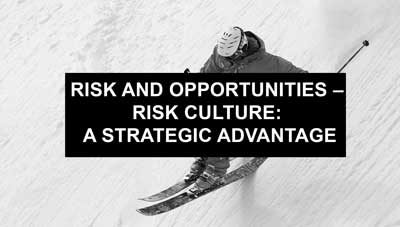 Risk and Opportunities – Risk Culture: a strategic advantage